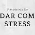 5 Maneiras De Lidar Com O Stress