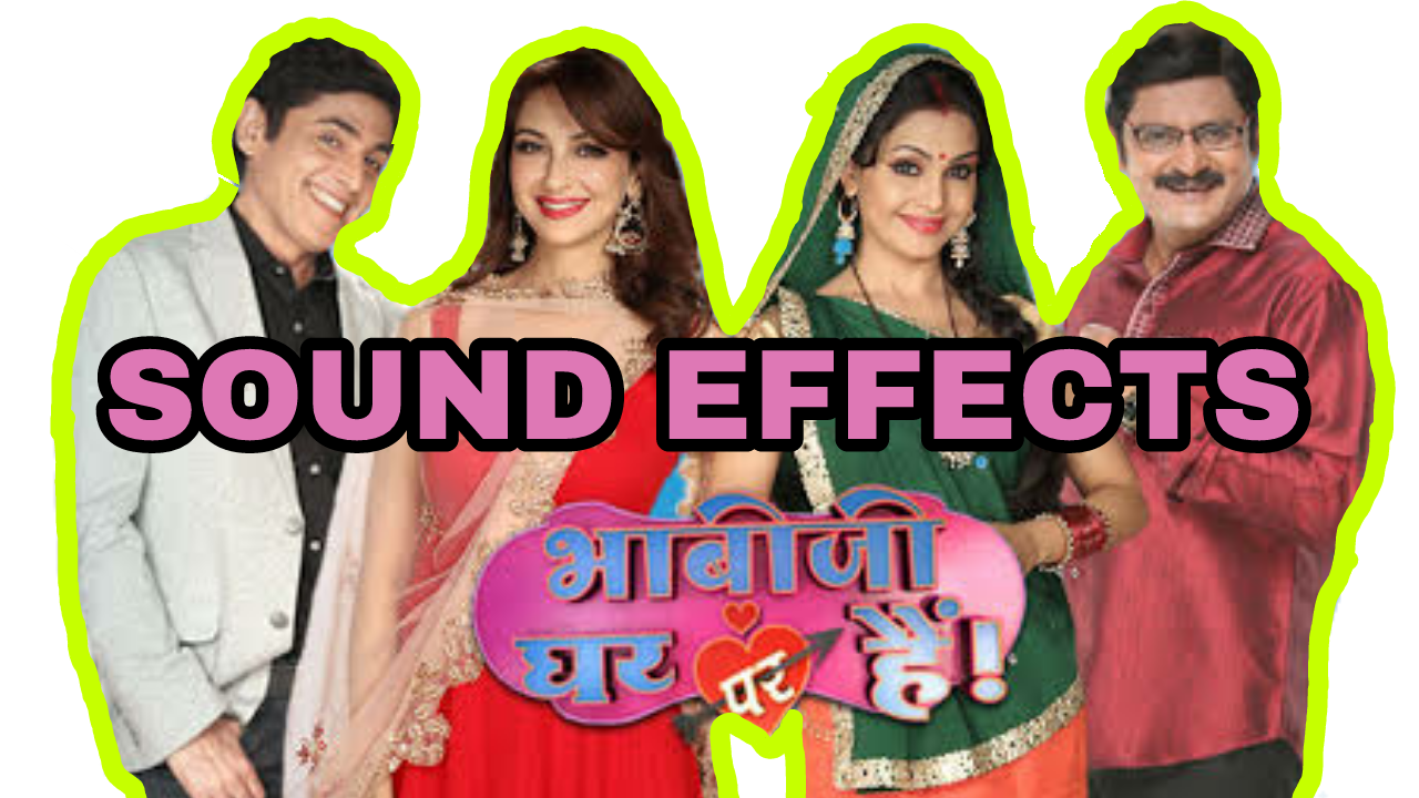 Bhabhi Ji Ghar Par Hain Sound Effects - INFO Junction Hindi