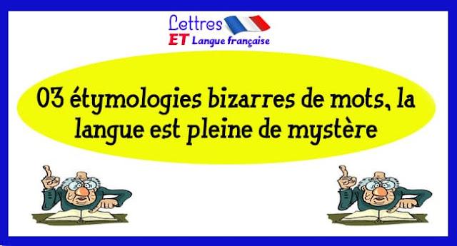 03 étymologies bizarres de mots, la langue est pleine de mystère