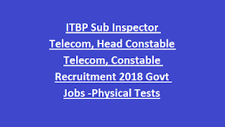 ITBP Sub Inspector Telecom, Head Constable Telecom, Constable Recruitment Vacancy 2018 Govt Jobs Online-Physical Tests