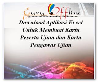 Download Aplikasi Excel Untuk Membuat Kartu Peserta Ujian dan Kartu Pengawas Ujian