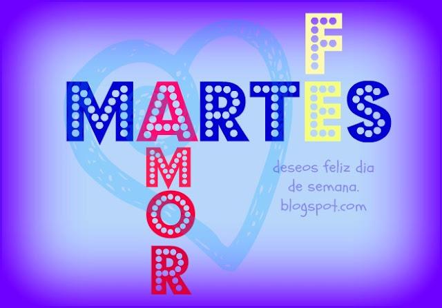 http://www.deseosfelizdiasemana.com/2013/07/feliz-martes-de-fe-y-amor.html