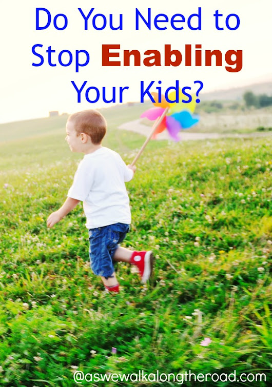 Do You Need to Stop Enabling Your Kids? - As We Walk Along the Road