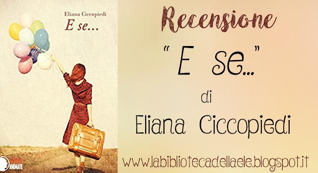 """[Recensione #26]: """"E SE..."""" di Eliana Ciccopiedi"""