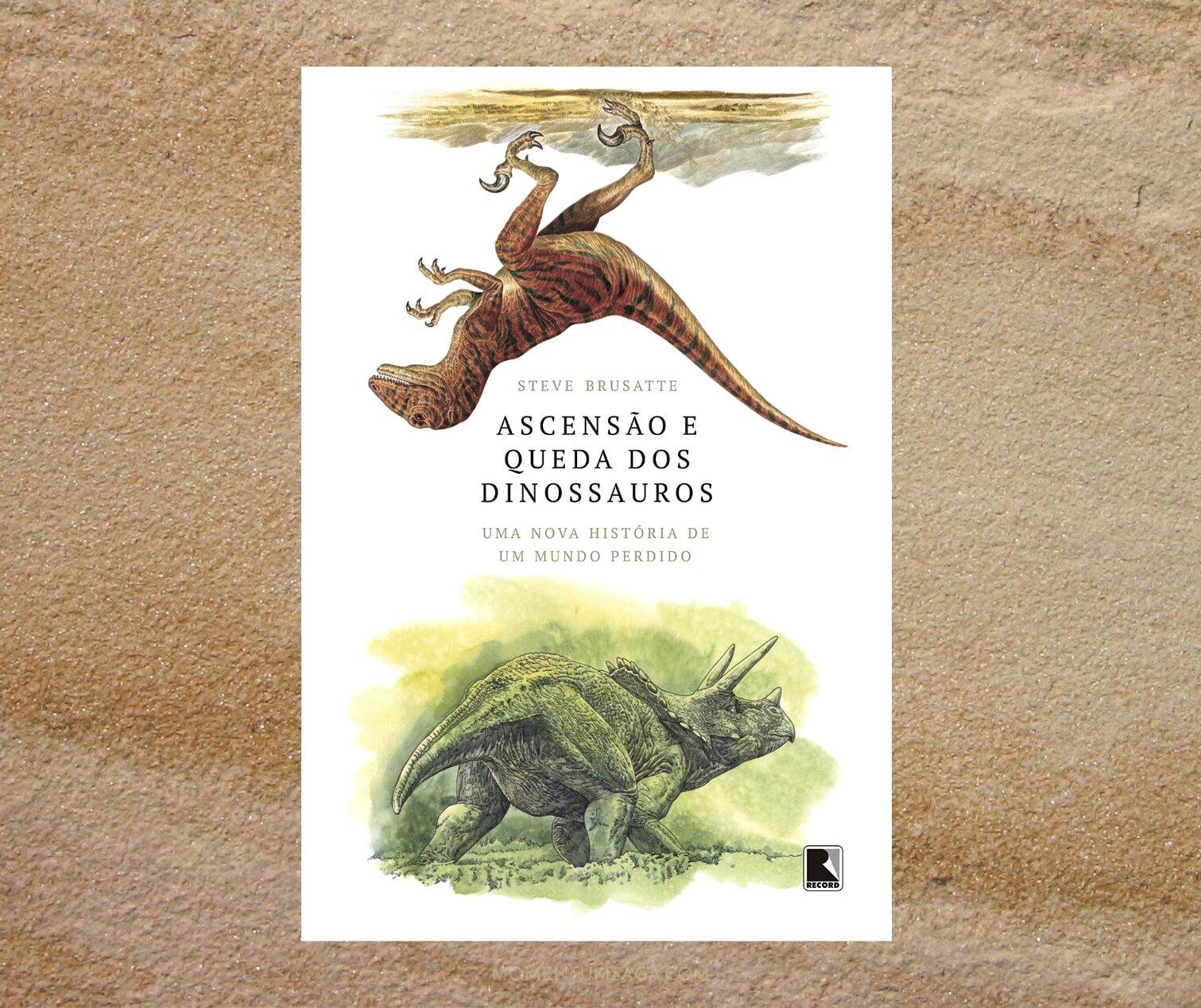 Resenha: A ascensão e queda dos dinossauros, de Steve Brusatte