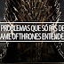 TOP - Problemas que só fãs de Game of Thrones entendem