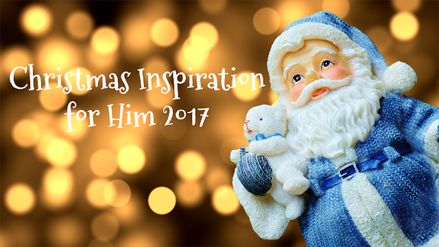 Christmas Inspiration for Him 2017