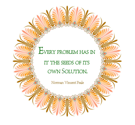More Favorite Quotes Every Problem Has In It The Seeds Of Its Own