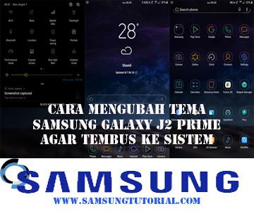 Cara Mengubah Tema Samsung Galaxy J2 Prime Agar Tembus Ke Sistem