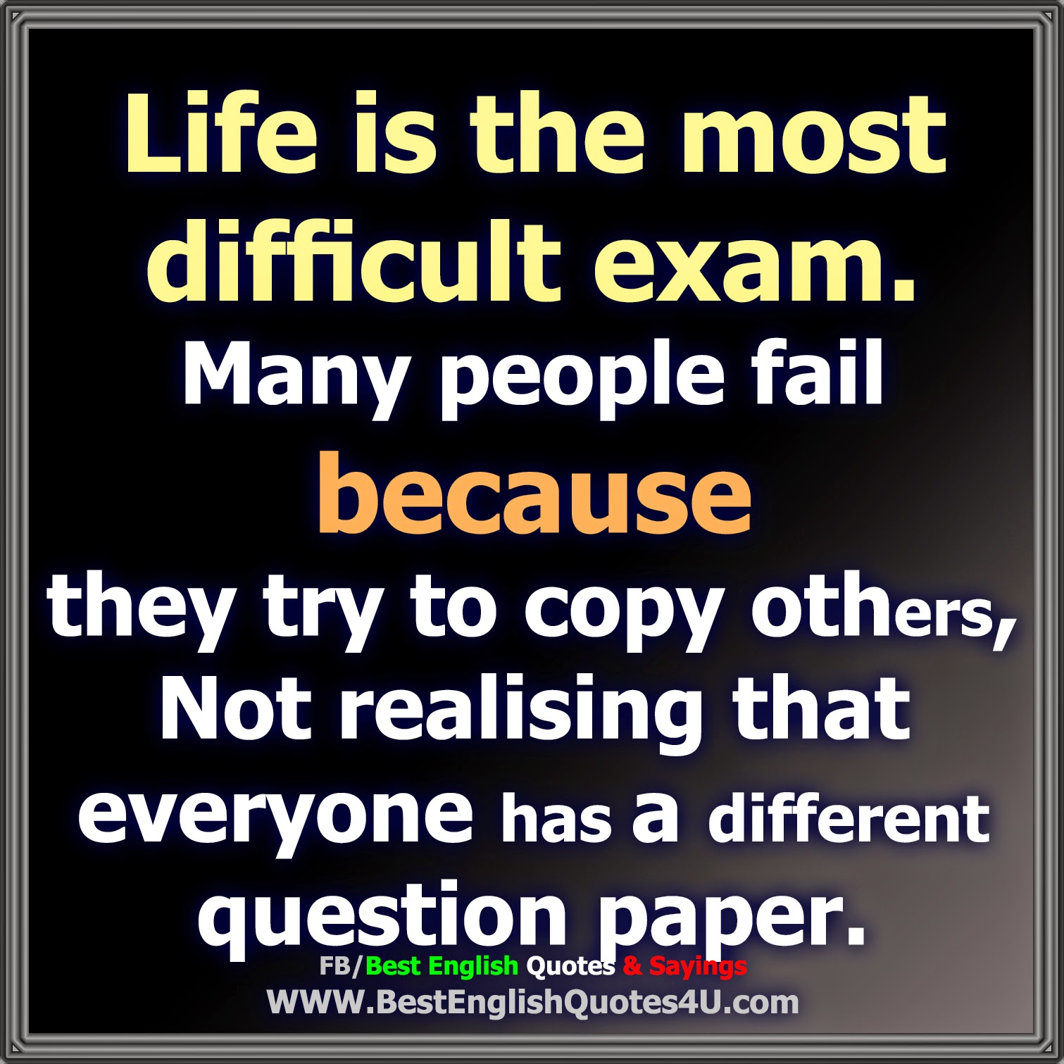 Life Is The Most Difficult Exam.
