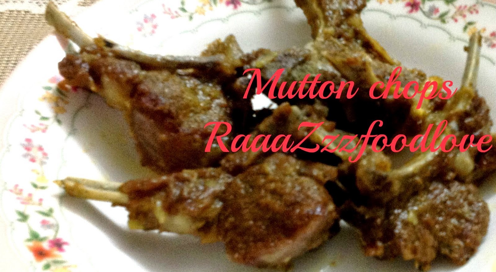 http://raaazzzfoodlove.blogspot.in/2013/05/mutton-chops.html