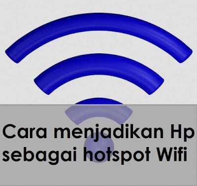 Cara menjadikan Hp sebagai hotspot Wifi