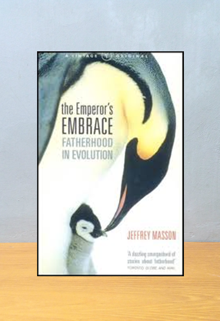 THE EMPEROR'S EMBRACE: FATHERHOOD IN EVOLUTION, Jeffrey Masson
