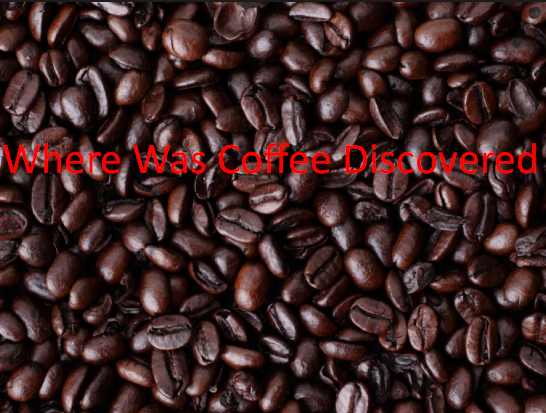 Where Was Coffee Discovered
