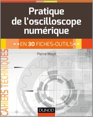 Livre : La pratique de l'oscilloscope numérique, en 30 fiches-outils - MAYÉ Pierre PDF