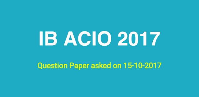 Download Intelligence Bureau (IB) ACIO Question Paper Of October 15- 2017