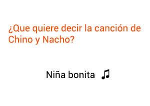 Significado de la canción Niña Bonita Chino Nacho.
