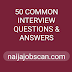 50 COMMON INTERVIEW QUESTIONS & ANSWERS - NAIJAJOBSCAN