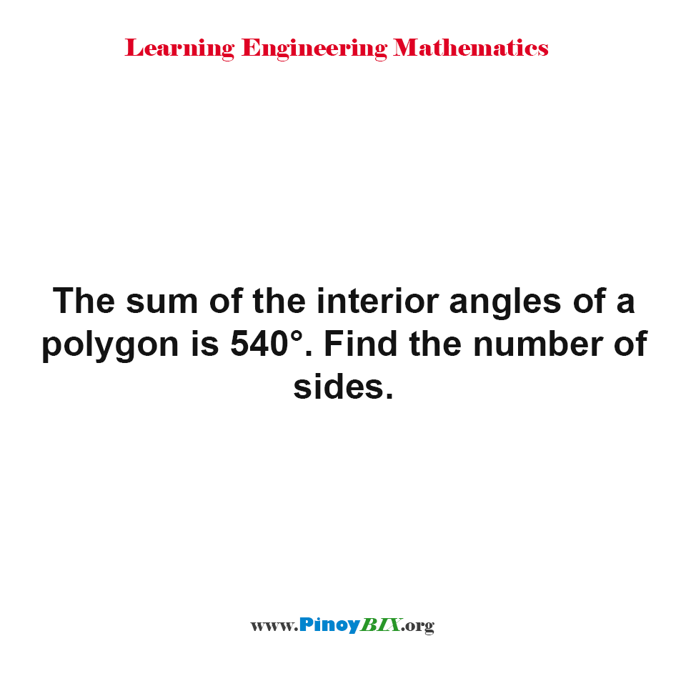 The sum of the interior angles of a polygon is 540°. Find the number of sides.