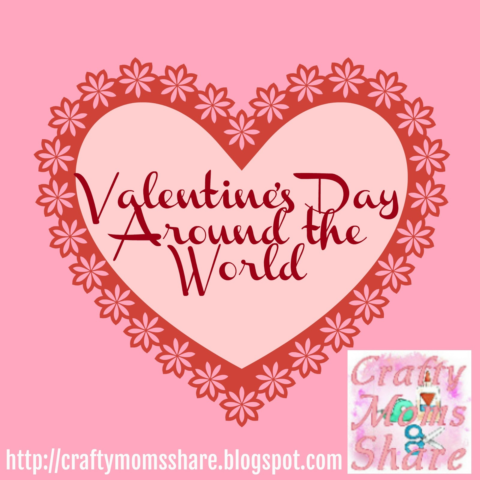 Crafty Moms Share Valentine S Day Traditions Around The World