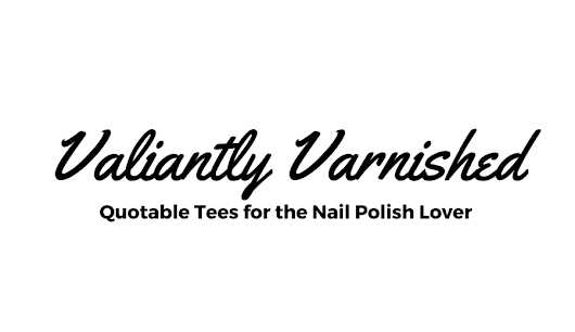 Valiantly Varnished: Introducing Valiantly Varnished's New Store