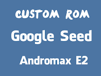 Custom Rom Google Seed Andromax E2