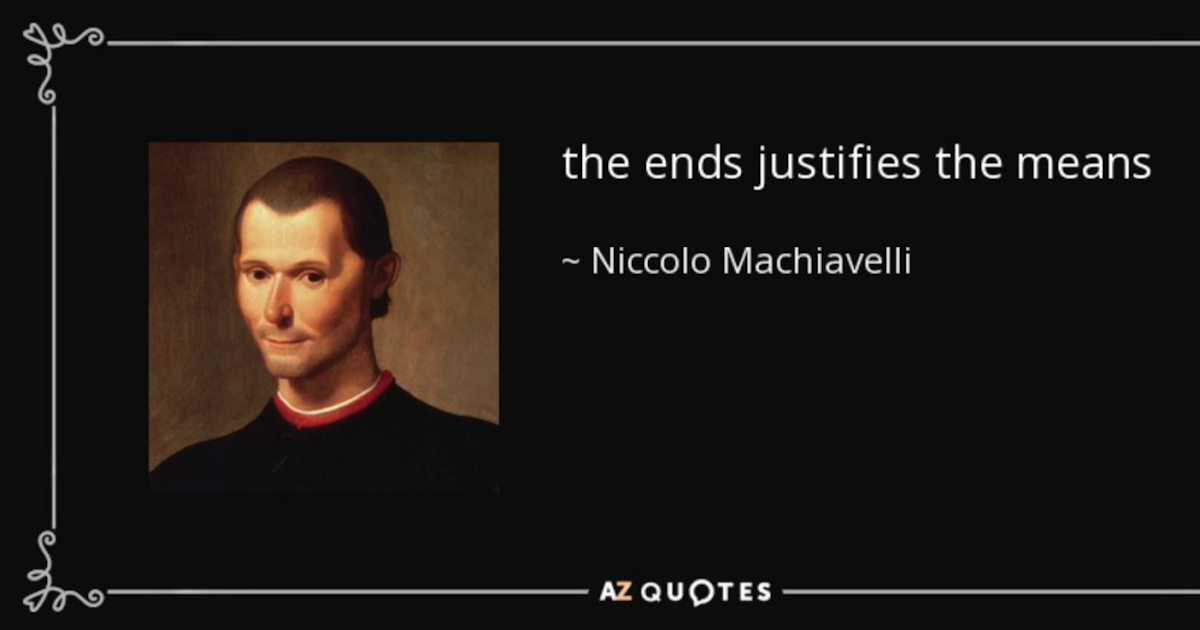 the ends justify the means essay When the ends justify the means in machiavelli´s the prince essay securing the state's power is just because it secures its citizens therefore, the state is justified in its actions, so long as it is projected towards this end goal in mind.
