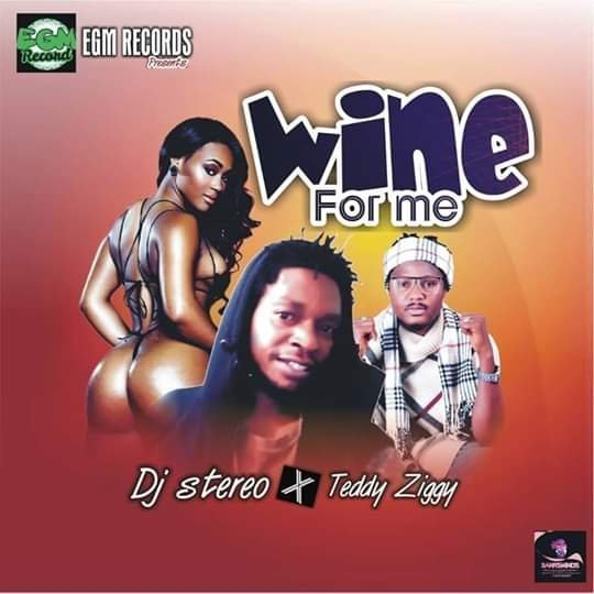 DOWNLOAD MP3: DJ Stereo x Teddy Ziggy – Wine For Me