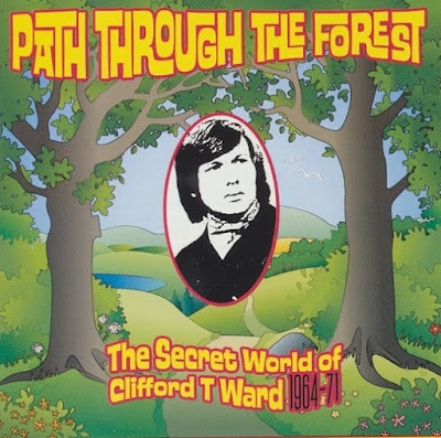Clifford T. Ward - Path Through the Forest: The Secret World of Clifford T Ward 1964-71