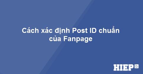 Hướng dẫn xác định đúng ID chuẩn của một bài đăng trên Fanpage.