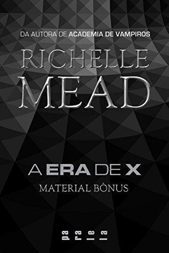 A Era de X Material bônus Richelle Mead