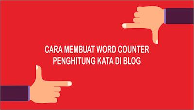 Cara Membuat Word Counter atau Alat Penghitung Kata di Blog