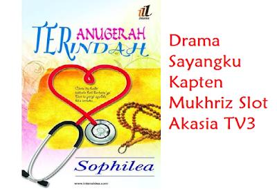 sinopsis Sayangku Kapten Mukhriz Slot Akasia TV3