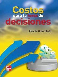 Costos para la toma de decisiones Ricardo Uribe Marín