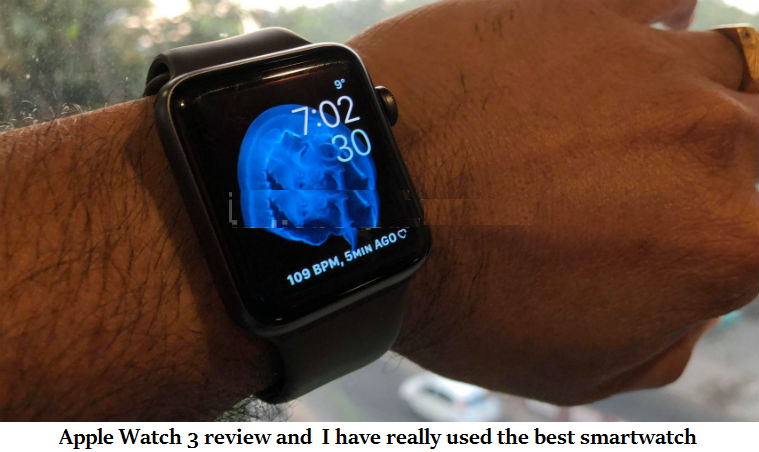 Apple Watch 3 review and  I have really used the best smartwatch
