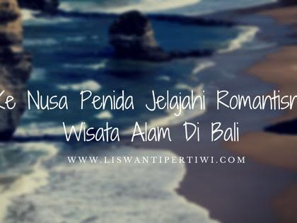 Ke Nusa Penida Jelajahi Romantisnya Wisata Alam Di Bali