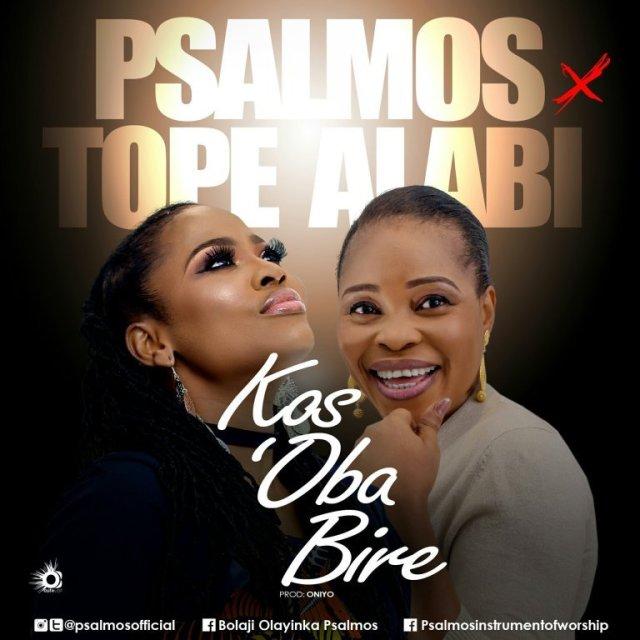 Audio: Psalmos Ft Tope Alabi-Kos'Oba Bire