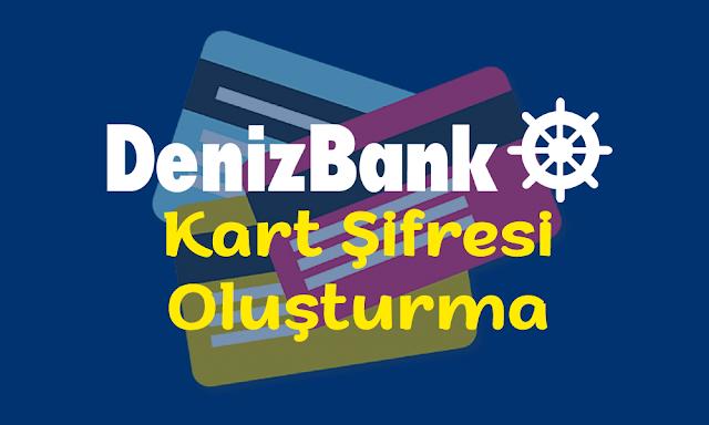 DenizBank Kart Şifresi Oluşturma ve Detayları
