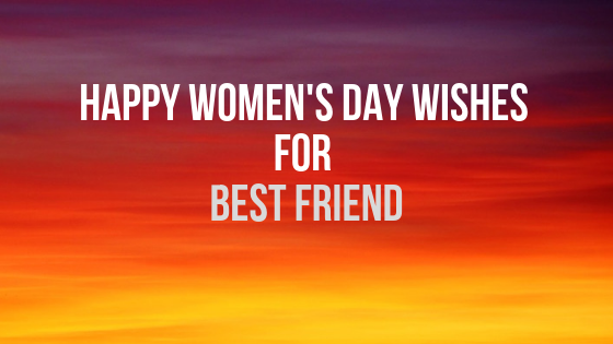 happy women's day Wishes for Best friend