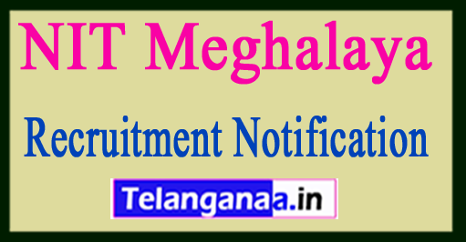 National Institute of Technology NIT Meghalaya Recruitment Notification 2017