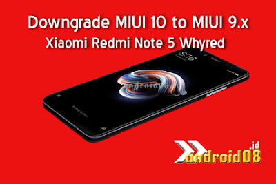 Cara Downgrade Xiaomi Redmi Note 5 Whyred Miui 10 ke Miui 9 Global Rom