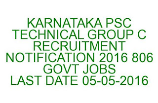 KARNATAKA PSC TECHNICAL GROUP C RECRUITMENT NOTIFICATION 2016 806 GOVT JOBS LAST DATE 05-05-2016