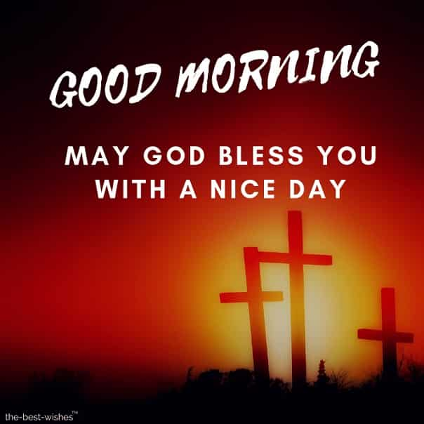 good morning may god jesus bless you with a nice day