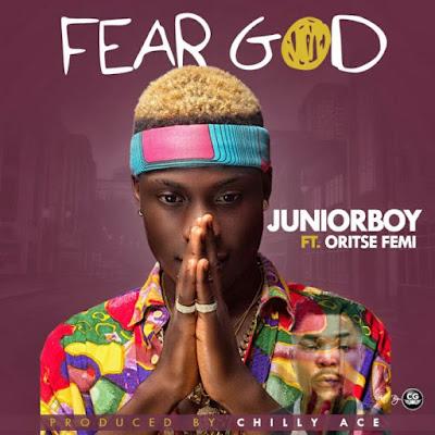 [Music] Junior Boy Ft. Oritse Femi – Fear God (Prod. by Chilly Ace)