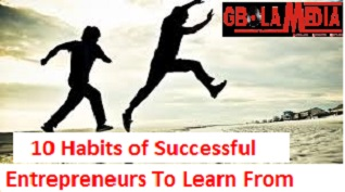 10 Best Habits of Successful Entrepreneurs You Should Learn
