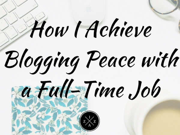 How I Achieve Blogging Peace with a Full-Time Job