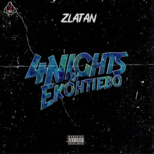 [BangHitz] MUSIC: Zlatan Ibile – 4 Nights In Ekohtieboh.