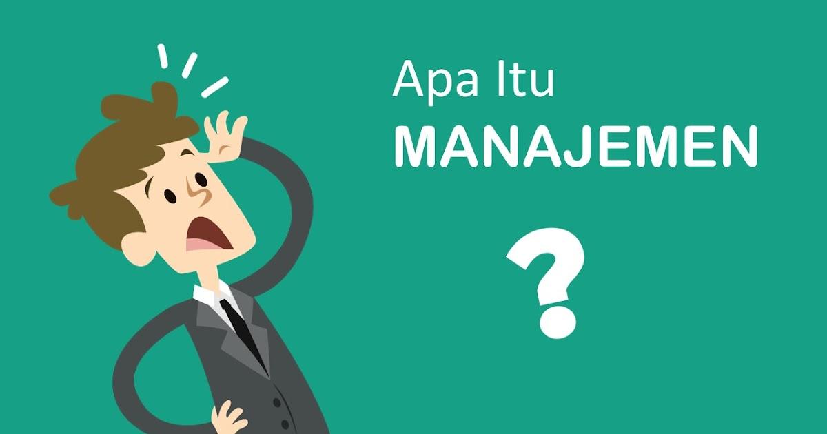 Pengertian Manajemen,Tujuan, Contoh dan Fungsi Manajemen