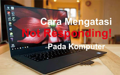 12 Cara Mengatasi Laptop / Komputer Hang Macet Not Responding