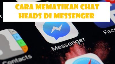 Cara Matikan Chat Heads di Facebook Messenger